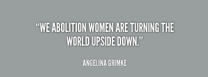 quote-Angelina-Grimke-we-abolition-women-are-turning-the-world-183529_1