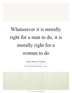 whatsoever-it-is-morally-right-for-a-man-to-do-it-is-morally-right-for-a-woman-to-do-quote-1